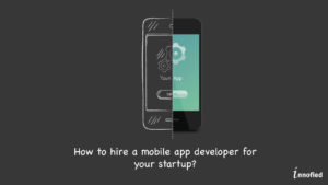 Hire Mobile App Development Company For Your Startup With These Top 5 Tips