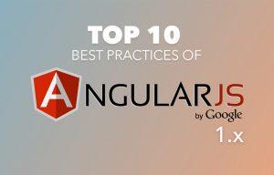 Top 10 Best Practices of Angular JS 1.X