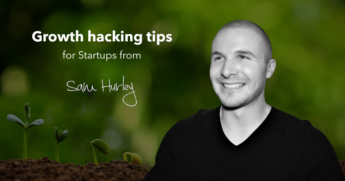 Sam Hurley growth hacking techniques 2017