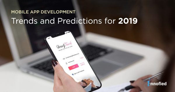 Mobile App Development Trends And Predictions – What To Expect In 2019